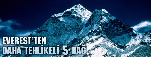 Everest'ten daha tehlikeli 5 dağ